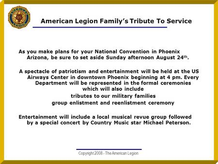American Legion Family's Tribute To Service As you make plans for your National Convention in Phoenix Arizona, be sure to set aside Sunday afternoon August.