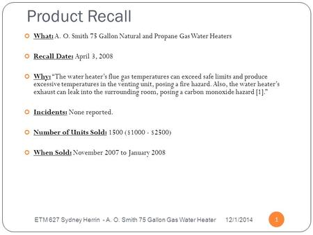 Product Recall ETM 627 Sydney Herrin - A. O. Smith 75 Gallon Gas Water Heater 12/1/2014 1 What: A. O. Smith 75 Gallon Natural and Propane Gas Water Heaters.