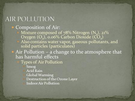 Composition of Air: Mixture composed of 78% Nitrogen (N 2 ), 21% Oxygen (O 2 ), 0.06% Carbon Dioxide (CO 2 ) Also contains water vapor, gaseous pollutants,