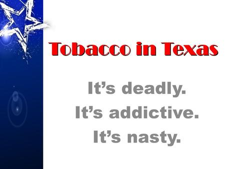 It's deadly. It's addictive. It's nasty. Tobacco in Texas.