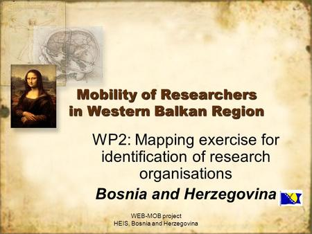 WEB-MOB project HEIS, Bosnia and Herzegovina Mobility of Researchers in Western Balkan Region WP2: Mapping exercise for identification of research organisations.
