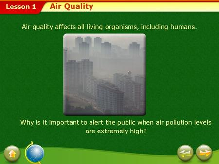 Air Quality Air quality affects all living organisms, including humans. Why is it important to alert the public when air pollution levels are extremely.