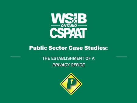Public Sector Case Studies: THE ESTABLISHMENT OF A PRIVACY OFFICE.