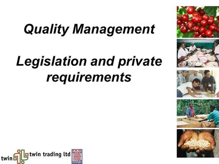 Quality Management Legislation and private requirements.