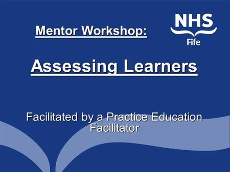 Mentor Workshop: Assessing Learners Facilitated by a Practice Education Facilitator.