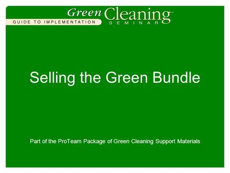 Selling the Green Bundle Part of the ProTeam Package of Green Cleaning Support Materials.