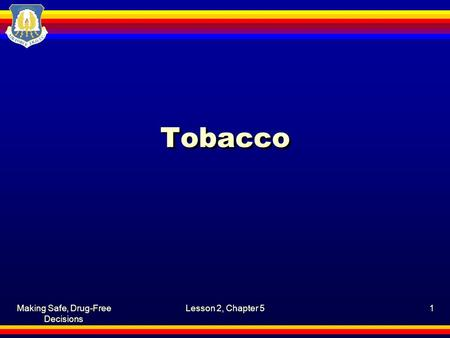 Making Safe, Drug-Free Decisions Lesson 2, Chapter 51 Tobacco.