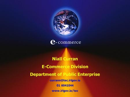 Niall Curran E-Commerce Division Department of Public Enterprise 01 6041044