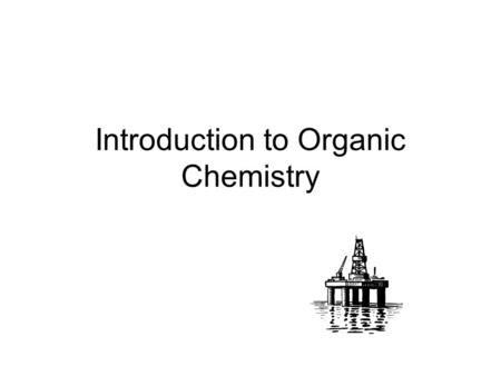 Introduction to Organic Chemistry. Contents Nomenclature and Isomerism Petroleum and Alkanes Alkenes and Epoxyethane Haloalkanes Alcohols.