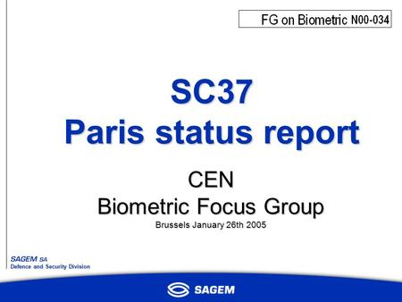 Defence and Security Division SC37 Paris status report CEN Biometric Focus Group Brussels January 26th 2005.