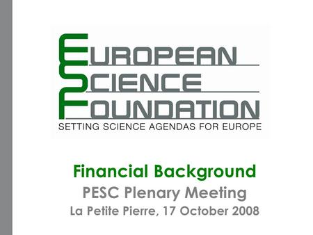 Financial Background PESC Plenary Meeting La Petite Pierre, 17 October 2008.