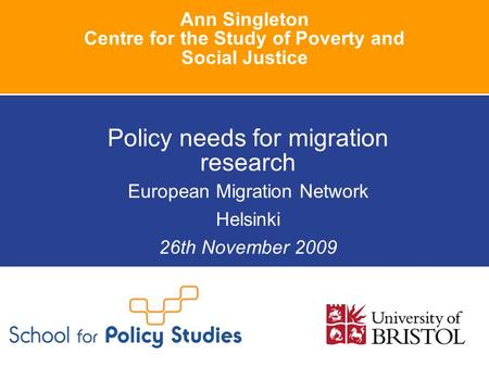 Ann Singleton Centre for the Study of Poverty and Social Justice Policy needs for migration research European Migration Network Helsinki 26th November.
