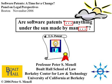 "Are software patents ""... anything under the sun made by man...""? © 2006 Peter S. Menell Professor Peter S. Menell Boalt Hall School of Law Berkeley Center."