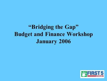 """Bridging the Gap"" Budget and Finance Workshop January 2006."