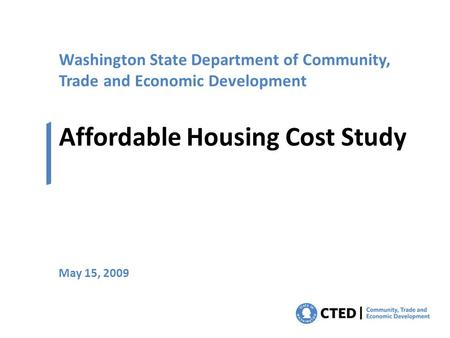 Washington State Department of Community, Trade and Economic Development Affordable Housing Cost Study May 15, 2009.