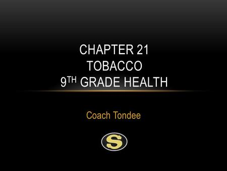 Coach Tondee CHAPTER 21 TOBACCO 9 TH GRADE HEALTH.