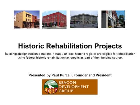 Historic Rehabilitation Projects Buildings designated on a national / state / or local historic register are eligible for rehabilitation using federal.