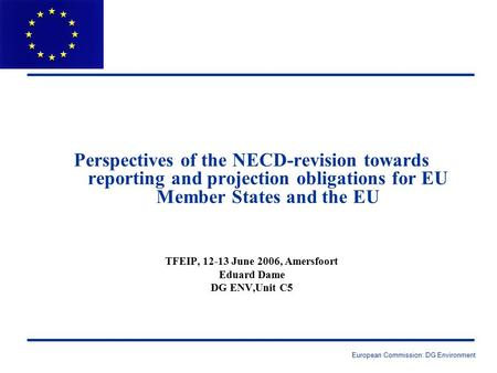 European Commission: DG Environment Perspectives of the NECD-revision towards reporting and projection obligations for EU Member States and the EU TFEIP,