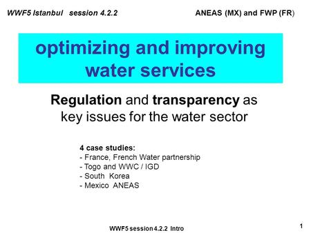 WWF5 session 4.2.2 Intro 1 optimizing and improving water services Regulation and transparency as key issues for the water sector WWF5 Istanbul session.