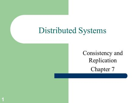 1 Distributed Systems Consistency and Replication Chapter 7.