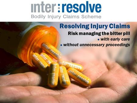 Resolving Injury Claims Risk managing the bitter pill with early care without unnecessary proceedings.