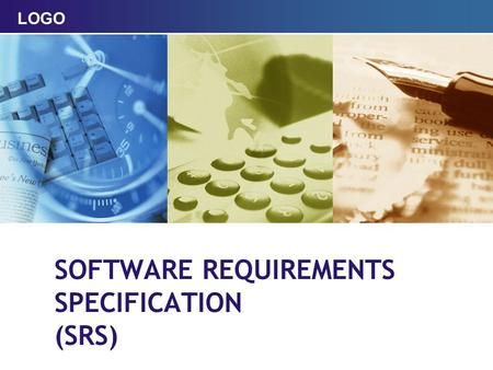 LOGO SOFTWARE REQUIREMENTS SPECIFICATION (SRS). Outline  Definition  Who would use the document  SRS Contents  Good SRS  The benefits and goals 