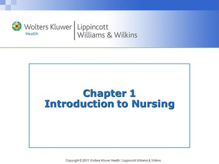 Copyright © 2011 Wolters Kluwer Health | Lippincott Williams & Wilkins Chapter 1 Introduction to Nursing.