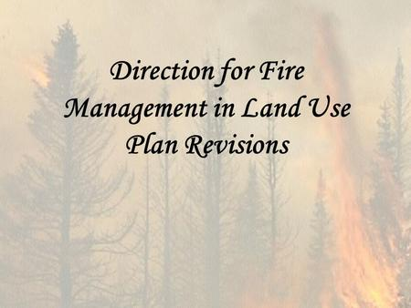 Direction for Fire Management in Land Use Plan Revisions.