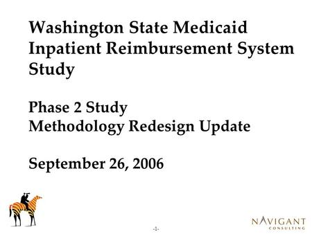 -1- Washington State Medicaid Inpatient Reimbursement System Study Phase 2 Study Methodology Redesign Update September 26, 2006.