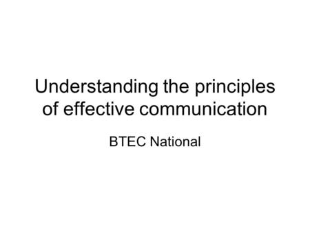 btec national diploma effective communication In this section, assess the role of effective communication and interpersonal interaction in health and social care with reference to theories of communication in.