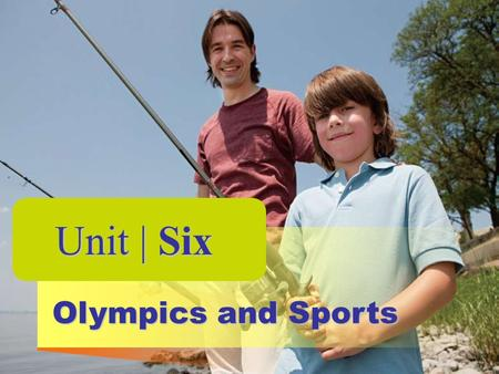 Unit | Six Olympics and <strong>Sports</strong>. Unit | Six Unit Goals: What You Should Learn to Do 1. Understand a <strong>sports</strong> event poster 2. Invite someone to see a <strong>sports</strong>.