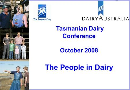Tasmanian Dairy Conference October 2008 The People in Dairy.