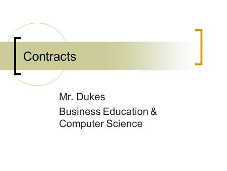 Contracts Mr. Dukes Business Education & Computer Science.