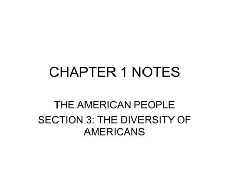 CHAPTER 1 NOTES THE AMERICAN PEOPLE SECTION 3: THE DIVERSITY OF AMERICANS.