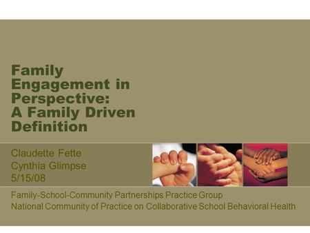 Family Engagement in Perspective: A Family Driven Definition Family-School-Community Partnerships Practice Group National Community of Practice on Collaborative.