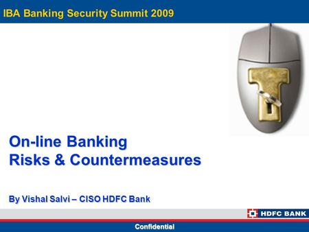 Confidential On-line Banking Risks & Countermeasures By Vishal Salvi – CISO HDFC Bank IBA Banking Security Summit 2009.