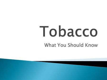 Tobacco What You Should Know.
