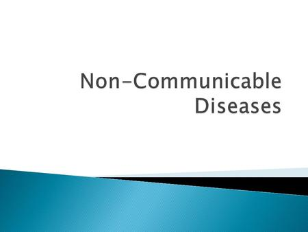  A non-communicable disease are diseases that cannot be spread from person to person.  Some non-communicable diseases are chronic.  Chronic means that.