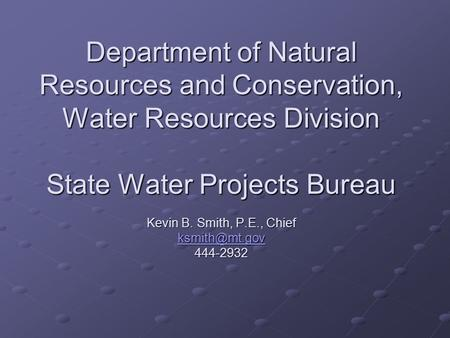 Department of Natural Resources and Conservation, Water Resources Division State Water Projects Bureau Kevin B. Smith, P.E., Chief 444-2932.
