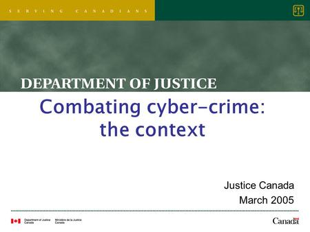 Combating cyber-crime: the context Justice Canada March 2005.