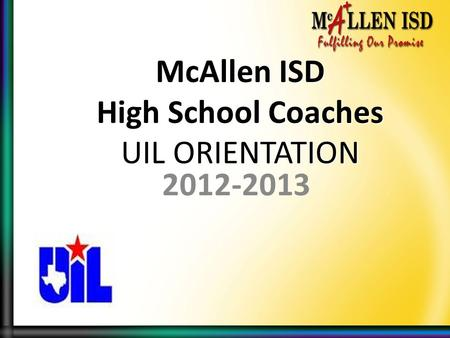 McAllen ISD High School Coaches UIL ORIENTATION 2012-2013.