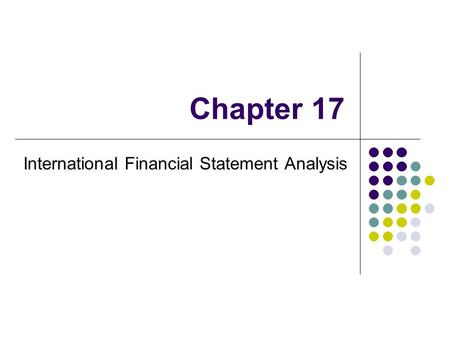 Chapter 17 International Financial Statement Analysis.