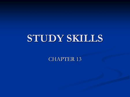 "STUDY SKILLS CHAPTER 13. STUDY SKILLS What competencies are included under the umbrella term ""study skills""? What competencies are included under the."