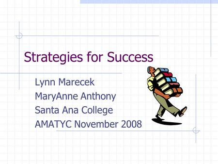 Strategies for Success Lynn Marecek MaryAnne Anthony Santa Ana College AMATYC November 2008.