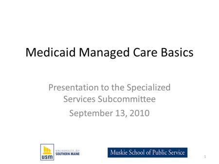 Medicaid Managed Care Basics Presentation to the Specialized Services Subcommittee September 13, 2010 1.