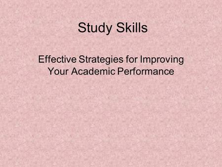 Study Skills Effective Strategies for Improving Your Academic Performance.