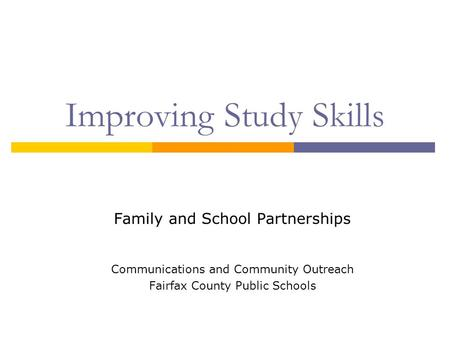 Improving Study Skills Family and School Partnerships Communications and Community Outreach Fairfax County Public Schools.
