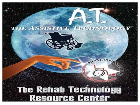 Who we are, and what we do… The Rehab Technology Resource Center (RTRC) grew out of a federally funded project, and is now an integral part of the Department.