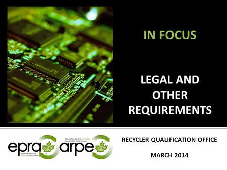 IN FOCUS LEGAL AND OTHER REQUIREMENTS RECYCLER QUALIFICATION OFFICE MARCH 2014.