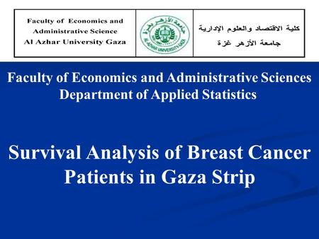 Faculty of Economics and Administrative Sciences Department of Applied Statistics Survival Analysis of Breast Cancer Patients in Gaza Strip.
